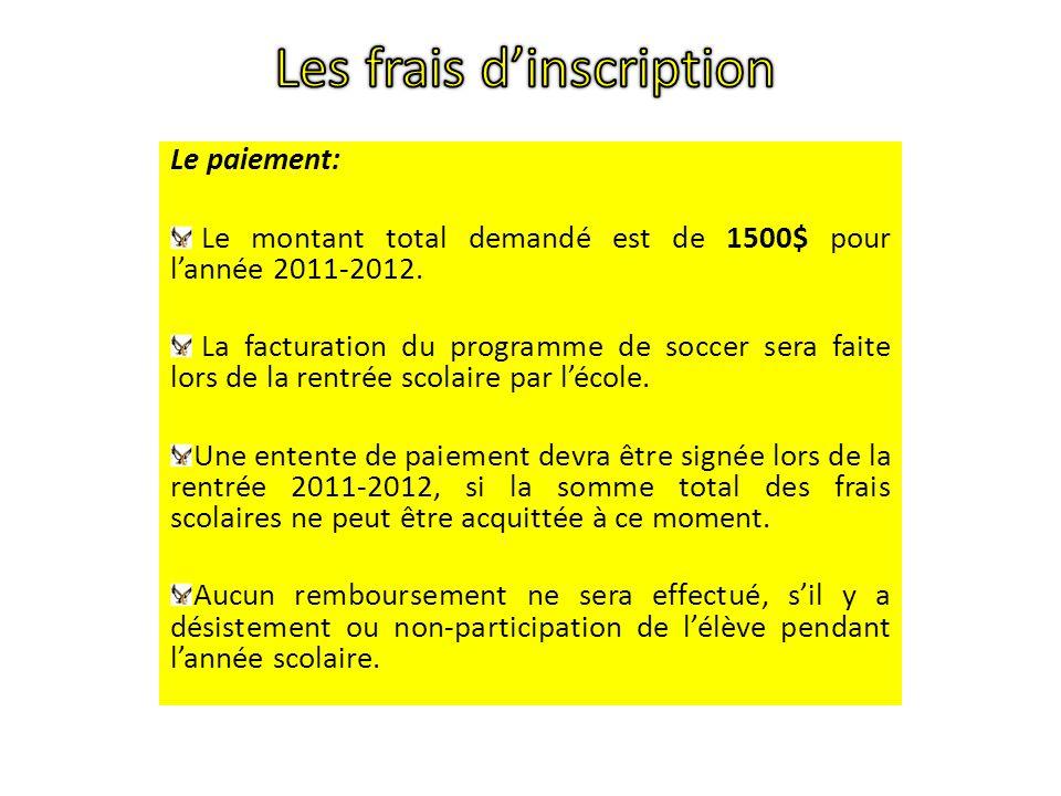 Le paiement: Le montant total demandé est de 1500$ pour lannée 2011-2012. La facturation du programme de soccer sera faite lors de la rentrée scolaire