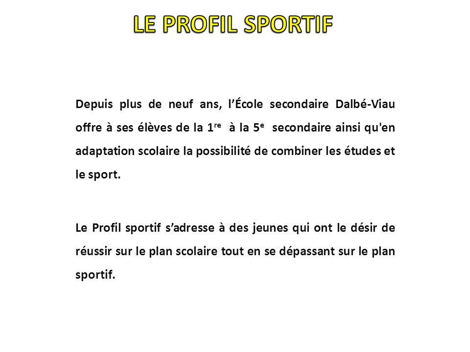 Depuis plus de neuf ans, lÉcole secondaire Dalbé-Viau offre à ses élèves de la 1 re à la 5 e secondaire ainsi qu en adaptation scolaire la possibilité de combiner les études et le sport.