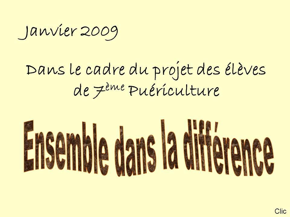 Janvier 2009 Dans le cadre du projet des élèves de 7 ème Puériculture Clic
