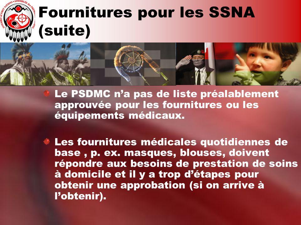 Fournitures pour les SSNA (suite) Le PSDMC na pas de liste préalablement approuvée pour les fournitures ou les équipements médicaux.