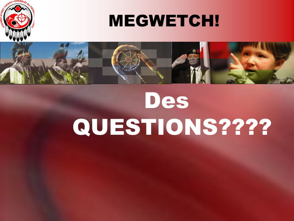 MEGWETCH! Des QUESTIONS