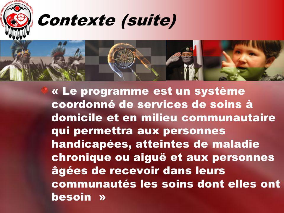 Contexte (suite) « Le programme est un système coordonné de services de soins à domicile et en milieu communautaire qui permettra aux personnes handic