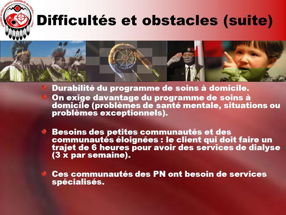 Difficultés et obstacles (suite) Durabilité du programme de soins à domicile. On exige davantage du programme de soins à domicile (problèmes de santé