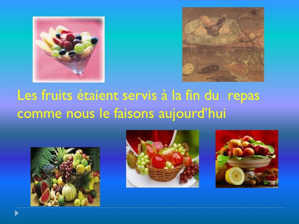 Les fruits étaient servis à la fin du repas comme nous le faisons aujourdhui
