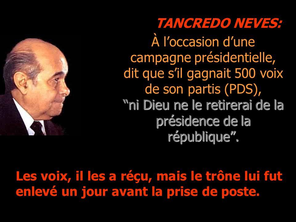 À loccasion dune campagne présidentielle, dit que sil gagnait 500 voix de son partis (PDS), ni Dieu ne le retirerai de la présidence de la république.