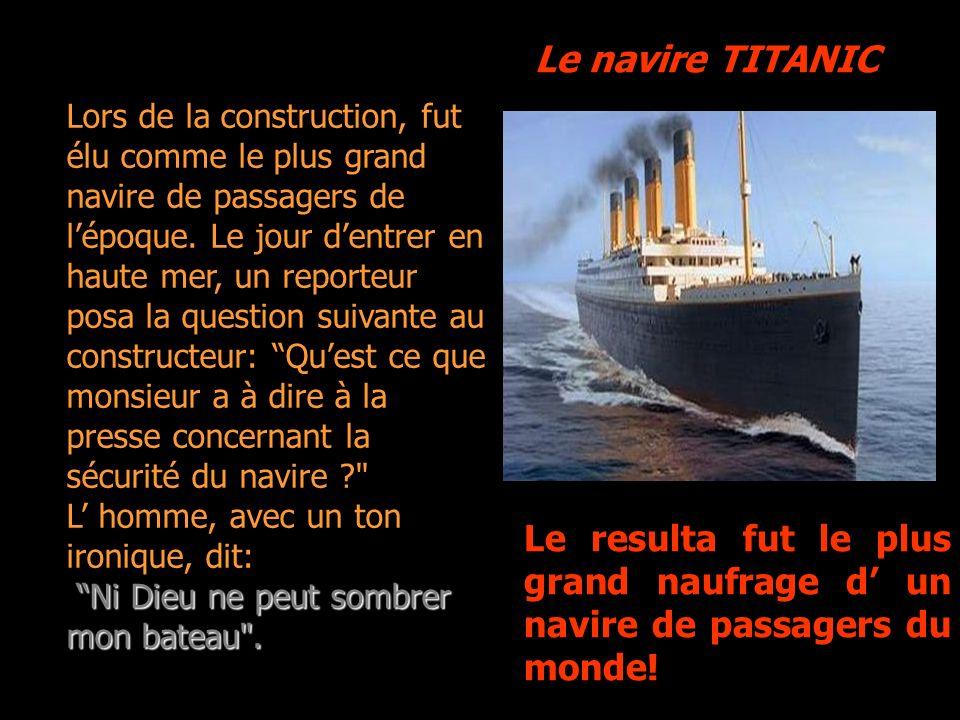 Le navire TITANIC Le resulta fut le plus grand naufrage d un navire de passagers du monde.