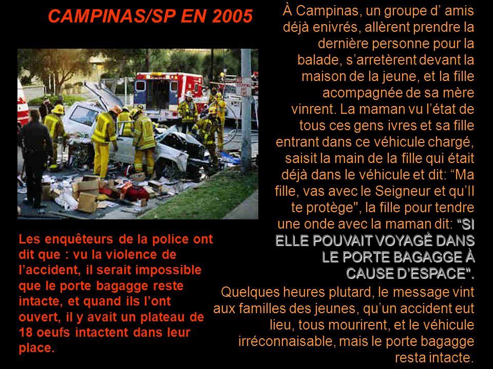 CAMPINAS/SP EN 2005 Quelques heures plutard, le message vint aux familles des jeunes, quun accident eut lieu, tous mourirent, et le véhicule irréconnaisable, mais le porte bagagge resta intacte.
