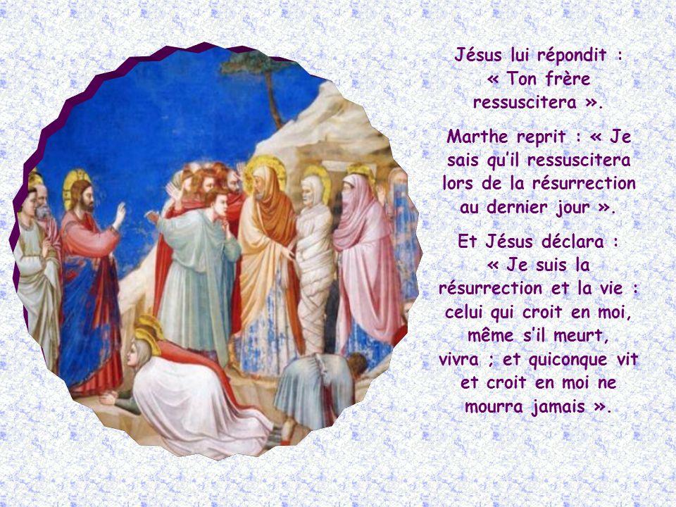 Jésus lui répondit : « Ton frère ressuscitera ».