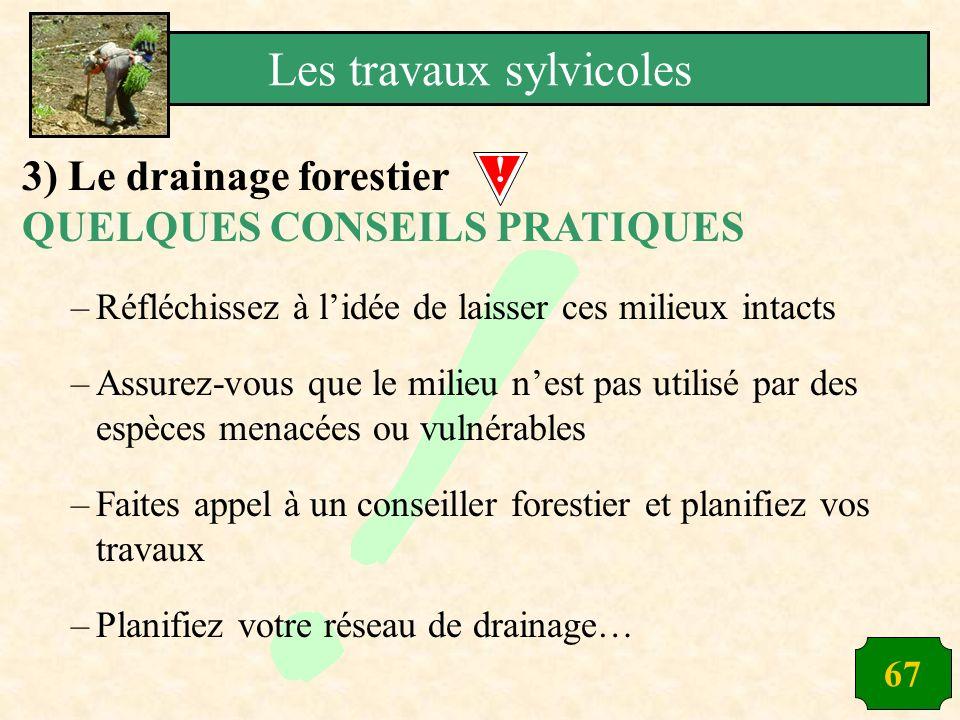 67 3) Le drainage forestier QUELQUES CONSEILS PRATIQUES –Réfléchissez à lidée de laisser ces milieux intacts –Assurez-vous que le milieu nest pas util