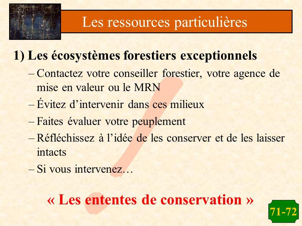 71-72 1) Les écosystèmes forestiers exceptionnels –Contactez votre conseiller forestier, votre agence de mise en valeur ou le MRN –Évitez dintervenir