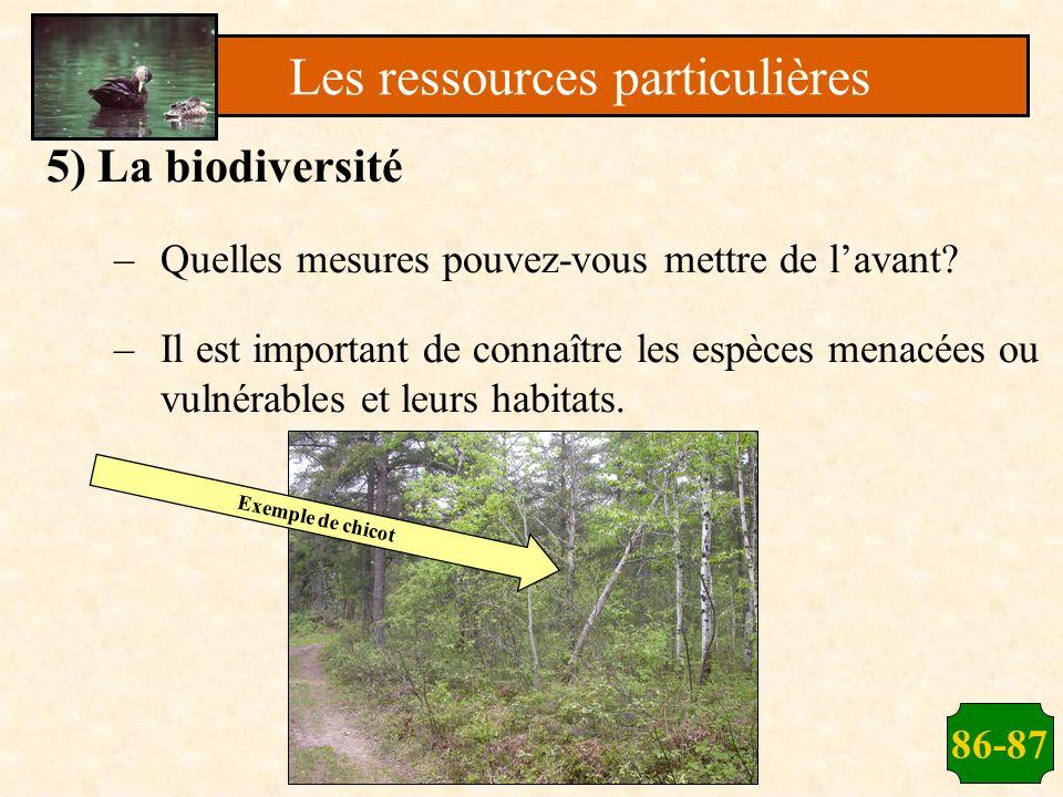 86-87 5) La biodiversité –Quelles mesures pouvez-vous mettre de lavant? –Il est important de connaître les espèces menacées ou vulnérables et leurs ha