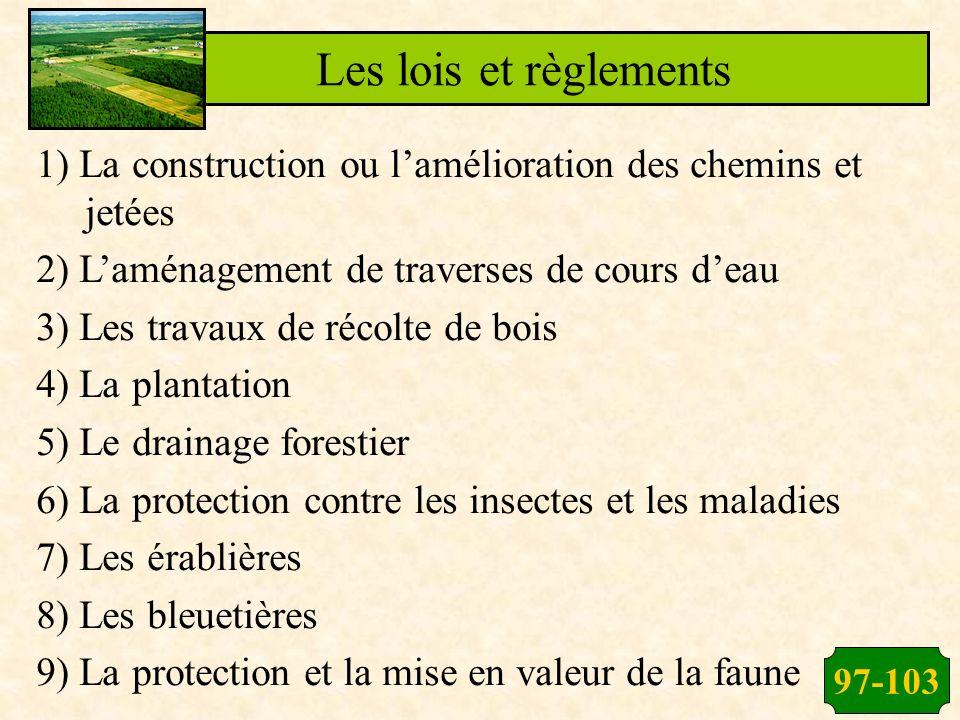 97-103 1) La construction ou lamélioration des chemins et jetées 2) Laménagement de traverses de cours deau 3) Les travaux de récolte de bois 4) La pl