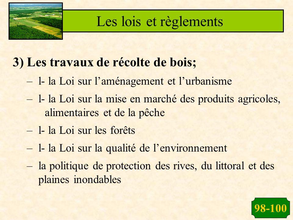 98-100 Les lois et règlements 3) Les travaux de récolte de bois; –l- la Loi sur laménagement et lurbanisme –l- la Loi sur la mise en marché des produi