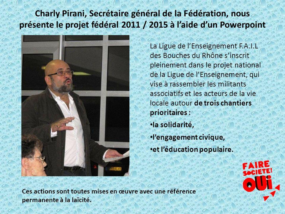 Charly Pirani, Secrétaire général de la Fédération, nous présente le projet fédéral 2011 / 2015 à laide dun Powerpoint La Ligue de lEnseignement F.A.I