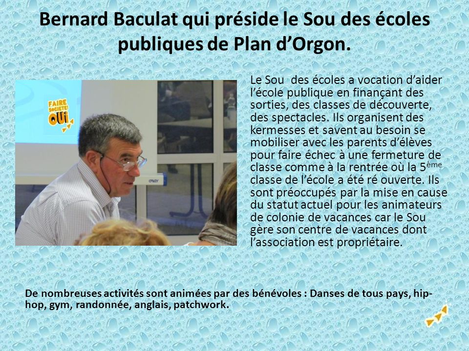 Bernard Baculat qui préside le Sou des écoles publiques de Plan dOrgon. Le Sou des écoles a vocation daider lécole publique en finançant des sorties,