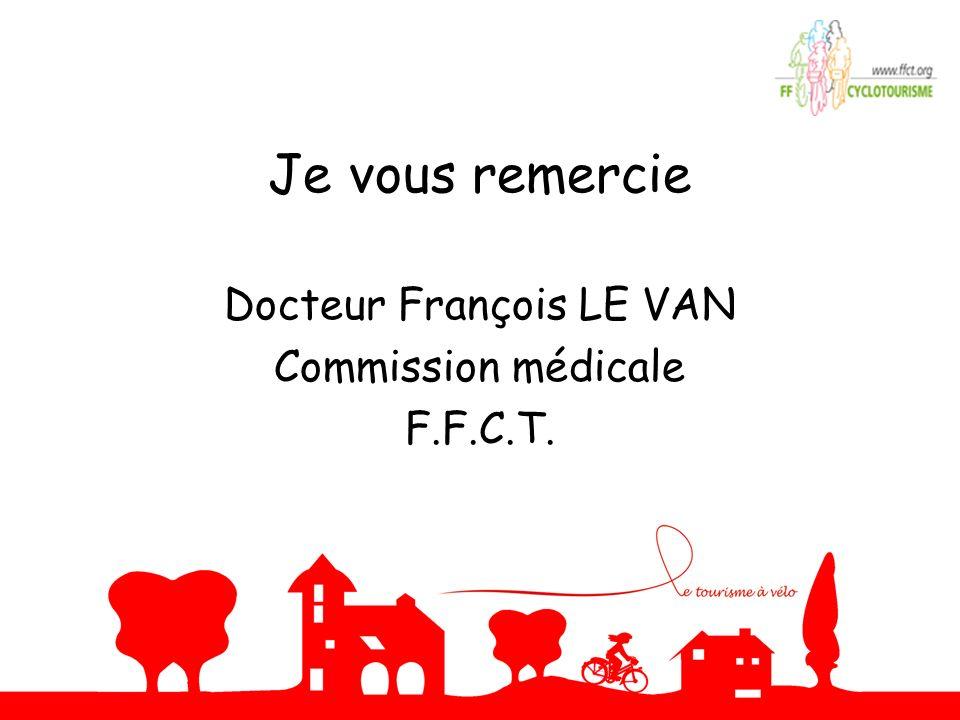 Je vous remercie Docteur François LE VAN Commission médicale F.F.C.T.