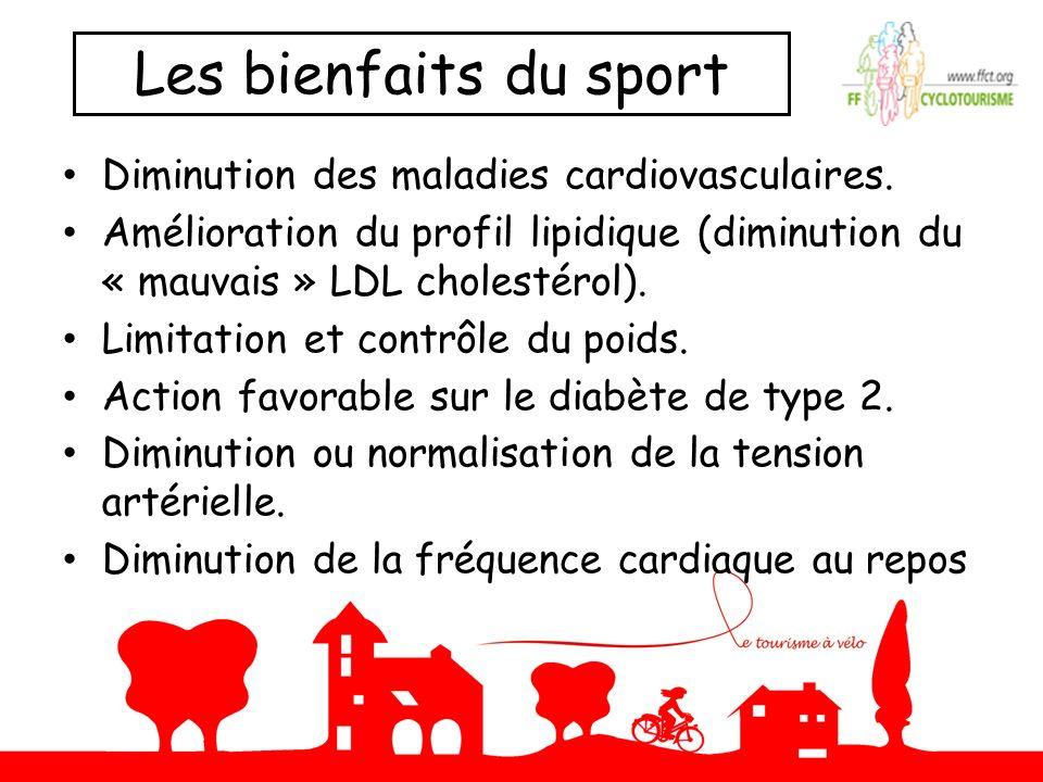 Les bienfaits du sport Diminution des maladies cardiovasculaires. Amélioration du profil lipidique (diminution du « mauvais » LDL cholestérol). Limita