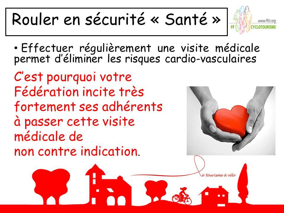 Rouler en sécurité « Santé » Effectuer régulièrement une visite médicale permet déliminer les risques cardio-vasculaires Cest pourquoi votre Fédératio