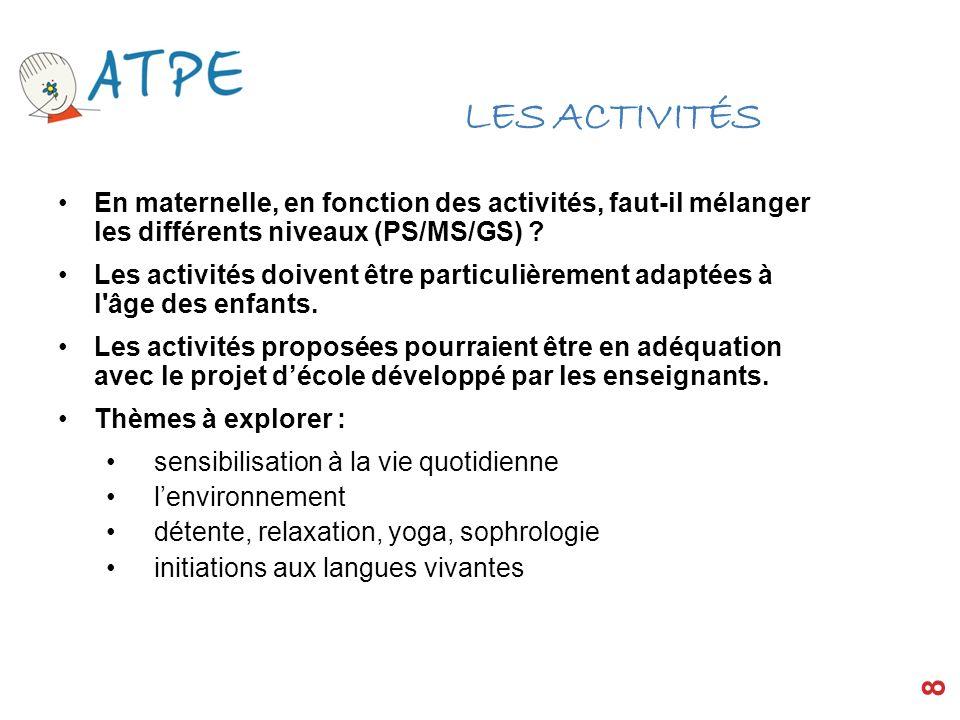 LES ACTIVITÉS En maternelle, en fonction des activités, faut-il mélanger les différents niveaux (PS/MS/GS) ? Les activités doivent être particulièreme