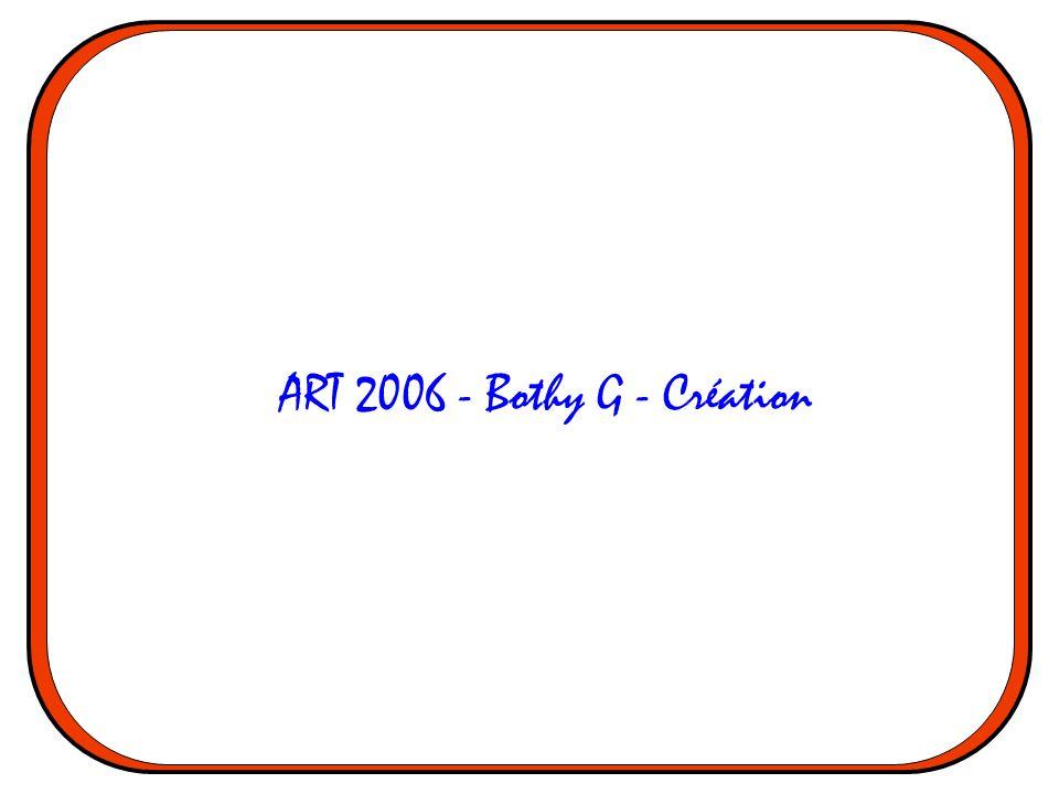 ART 2006 - Bothy G - Création