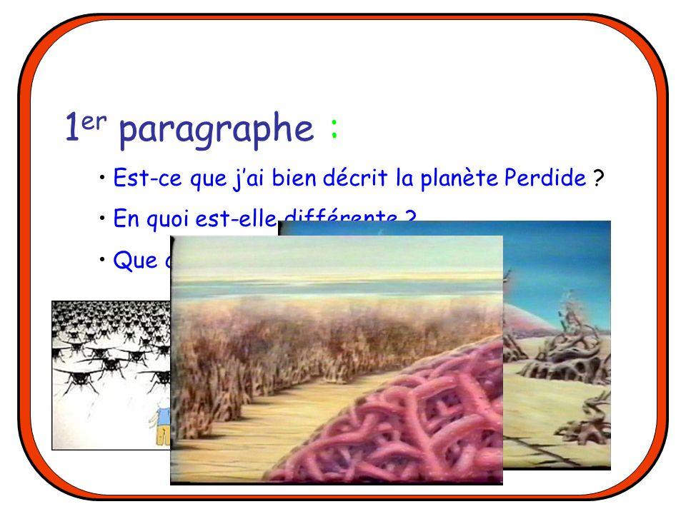 1 er paragraphe : Est-ce que jai bien décrit la planète Perdide ? En quoi est-elle différente ? Que contient-elle dextraordinaire ?