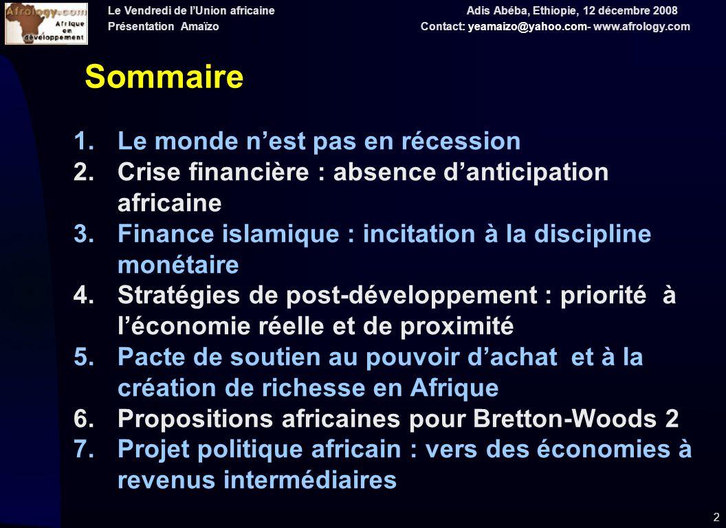 Le Vendredi de lUnion africaine Adis Abéba, Ethiopie, 12 décembre 2008 Présentation Amaïzo Contact: yeamaizo@yahoo.com- www.afrology.com 13 WB, IMF, WB, UNCTAD, World Federation of Exchange, WHO and Le Monde diplomatique, novembre 2008, p.