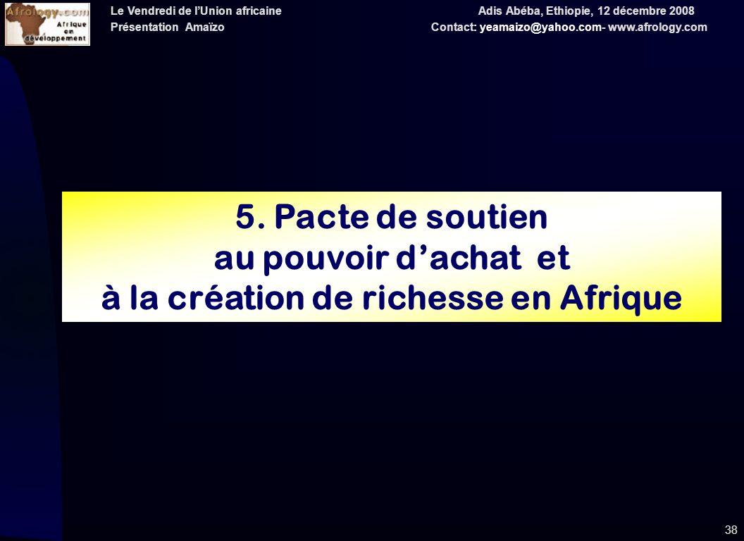 Le Vendredi de lUnion africaine Adis Abéba, Ethiopie, 12 décembre 2008 Présentation Amaïzo Contact: yeamaizo@yahoo.com- www.afrology.com 38 5.
