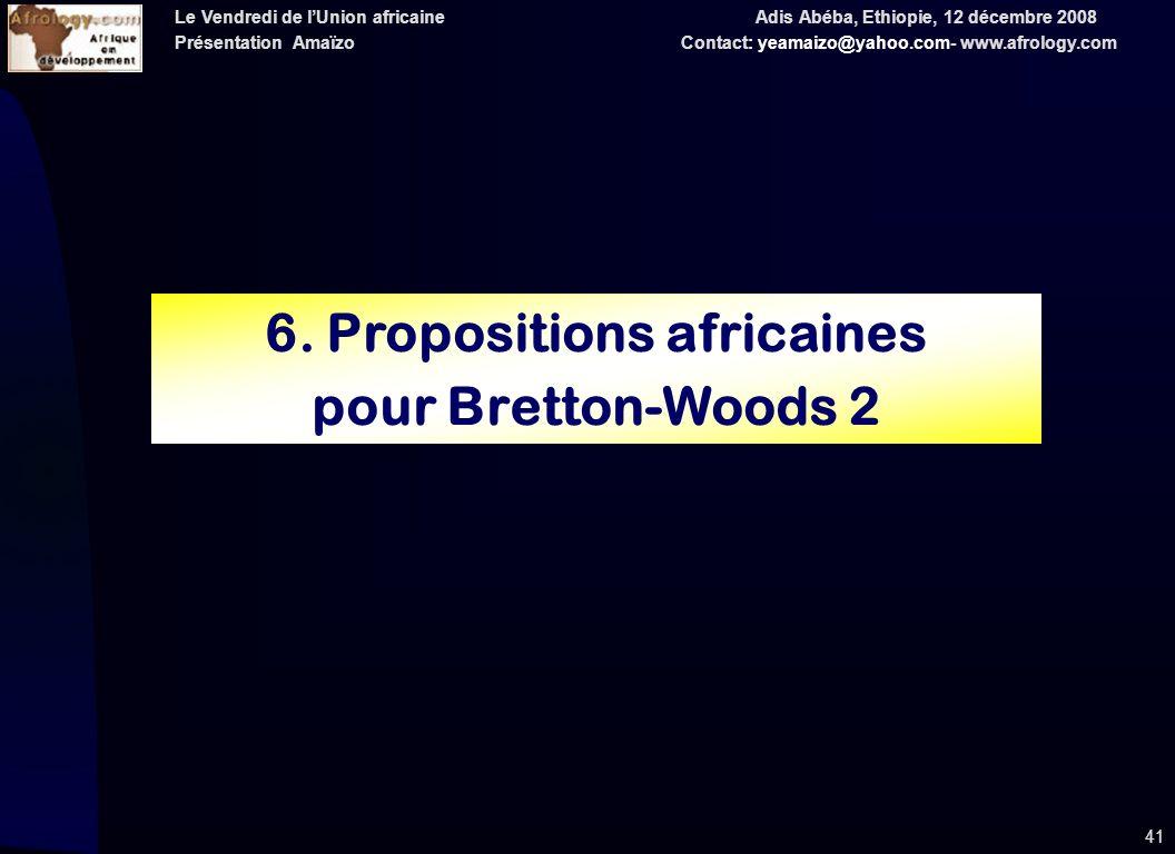 Le Vendredi de lUnion africaine Adis Abéba, Ethiopie, 12 décembre 2008 Présentation Amaïzo Contact: yeamaizo@yahoo.com- www.afrology.com 41 6.