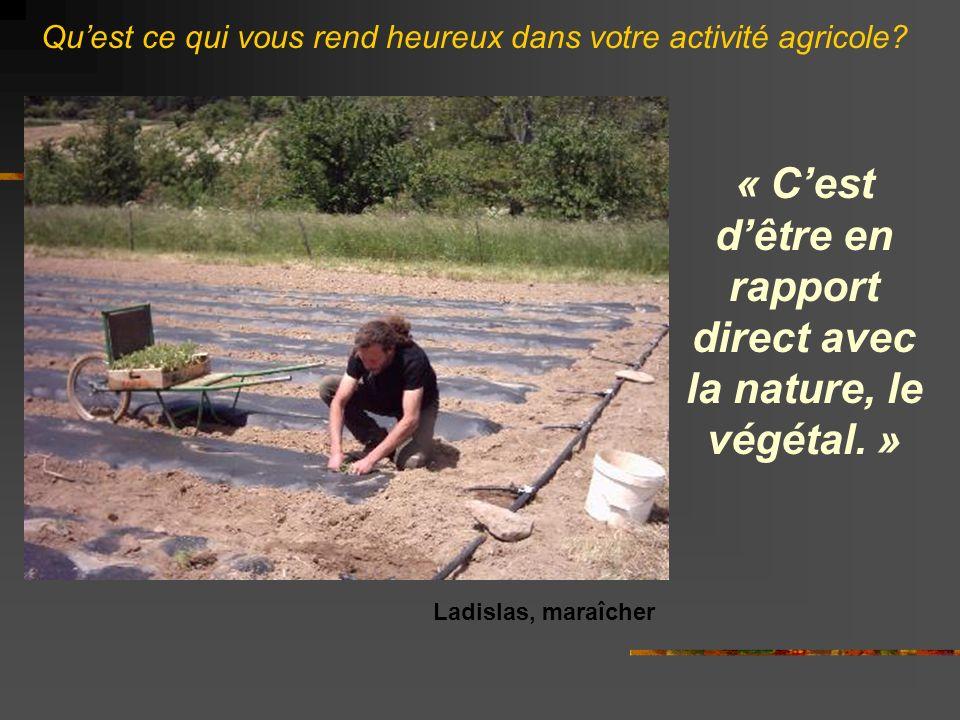 « Cest dêtre en rapport direct avec la nature, le végétal.