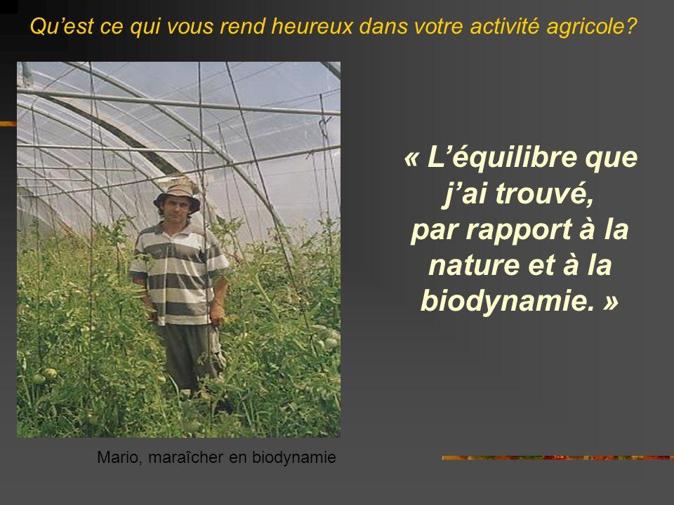 « Léquilibre que jai trouvé, par rapport à la nature et à la biodynamie.