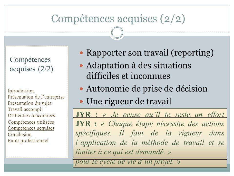 Rapporter son travail (reporting) Adaptation à des situations difficiles et inconnues Autonomie de prise de décision Une rigueur de travail Compétence