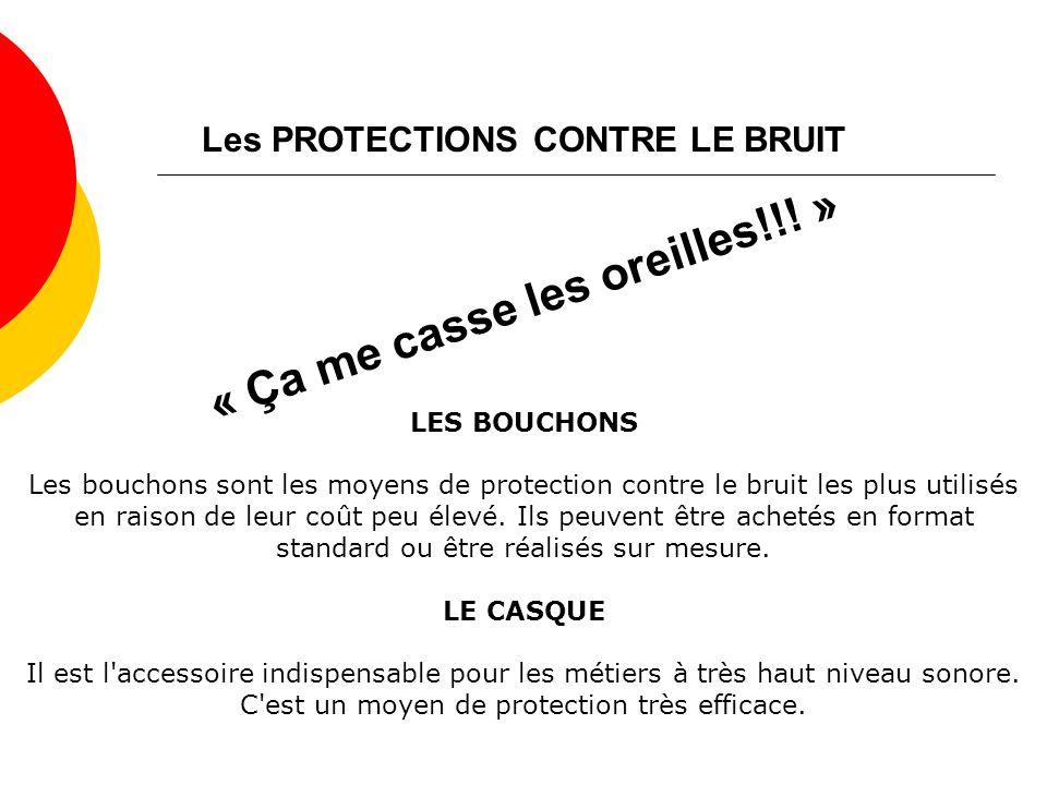 Les PROTECTIONS CONTRE LE BRUIT LES BOUCHONS Les bouchons sont les moyens de protection contre le bruit les plus utilisés en raison de leur coût peu élevé.