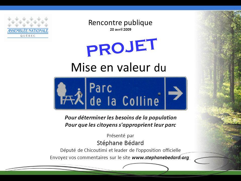 Mise en valeur du Parc de la Colline PROJET Présenté par Stéphane Bédard Député de Chicoutimi et leader de lopposition officielle Rencontre publique 2