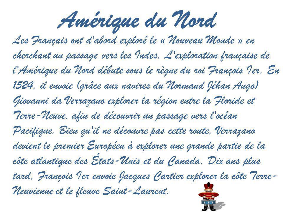 Amérique du Nord Les Français ont d'abord exploré le « Nouveau Monde » en cherchant un passage vers les Indes. L'exploration française de l'Amérique d