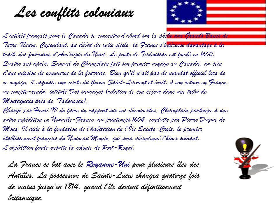 Les conflits coloniaux La France se bat avec le Royaume-Uni pour plusieurs îles des Antilles. La possession de Sainte-Lucie changea quatorze fois de m