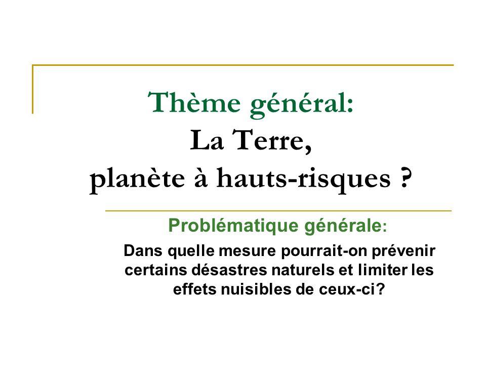 Thème général: La Terre, planète à hauts-risques ? Problématique générale : Dans quelle mesure pourrait-on prévenir certains désastres naturels et lim