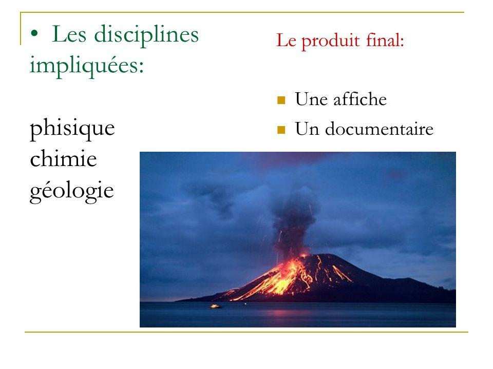 Les disciplines impliquées: phisique chimie géologie Le produit final: Une affiche Un documentaire