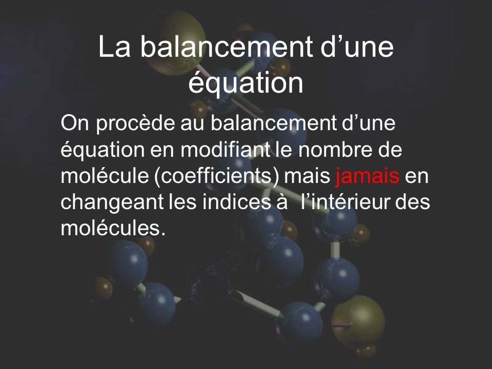 Exemple de la combustion du dihydrogène H 2 + O 2 H 2 O On compte deux atomes doxygène dans les réactifs.