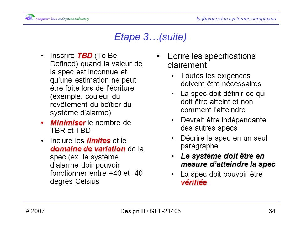 Ingénierie des systèmes complexes A 2007Design III / GEL-2140534 Etape 3…(suite) TBDInscrire TBD (To Be Defined) quand la valeur de la spec est inconn