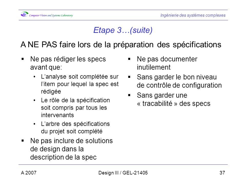 Ingénierie des systèmes complexes A 2007Design III / GEL-2140537 Etape 3…(suite) Ne pas rédiger les specs avant que: Lanalyse soit complétée sur litem
