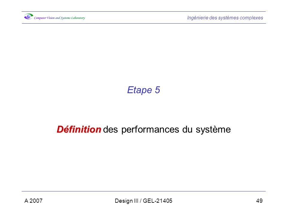 Ingénierie des systèmes complexes A 2007Design III / GEL-2140549 Etape 5 Définition Définition des performances du système