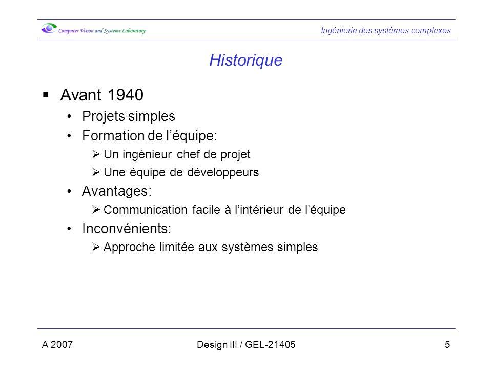 Ingénierie des systèmes complexes A 2007Design III / GEL-214055 Historique Avant 1940 Projets simples Formation de léquipe: Un ingénieur chef de proje