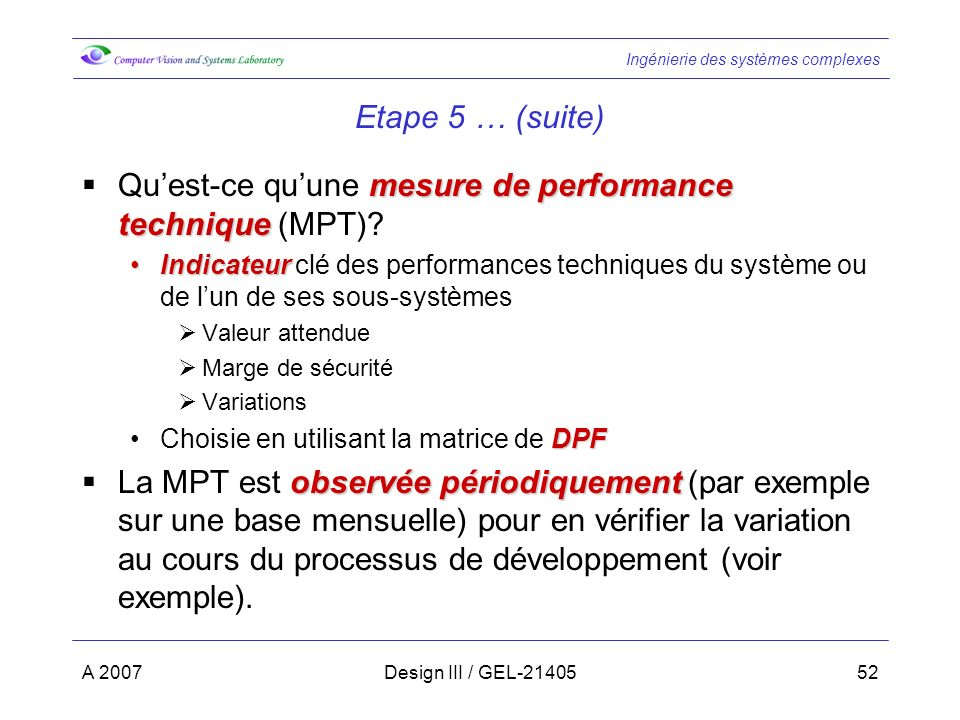 Ingénierie des systèmes complexes A 2007Design III / GEL-2140552 Etape 5 … (suite) mesure de performance technique Quest-ce quune mesure de performanc
