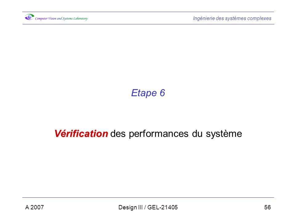 Ingénierie des systèmes complexes A 2007Design III / GEL-2140556 Etape 6 Vérification Vérification des performances du système