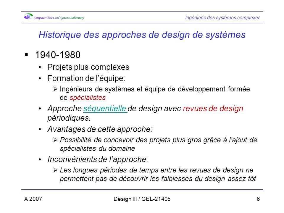 Ingénierie des systèmes complexes A 2007Design III / GEL-214057 Historique (suite) Le processus séquentiel tente destimer simultanément le coût, léchéancier et la qualité du système.