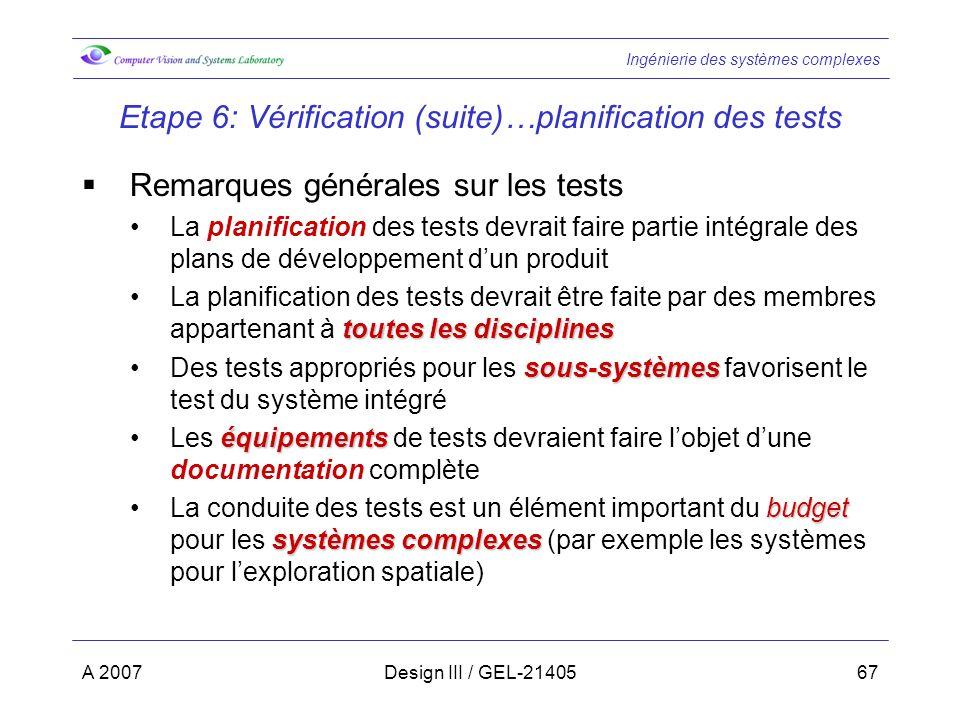 Ingénierie des systèmes complexes A 2007Design III / GEL-2140567 Etape 6: Vérification (suite)…planification des tests Remarques générales sur les tes