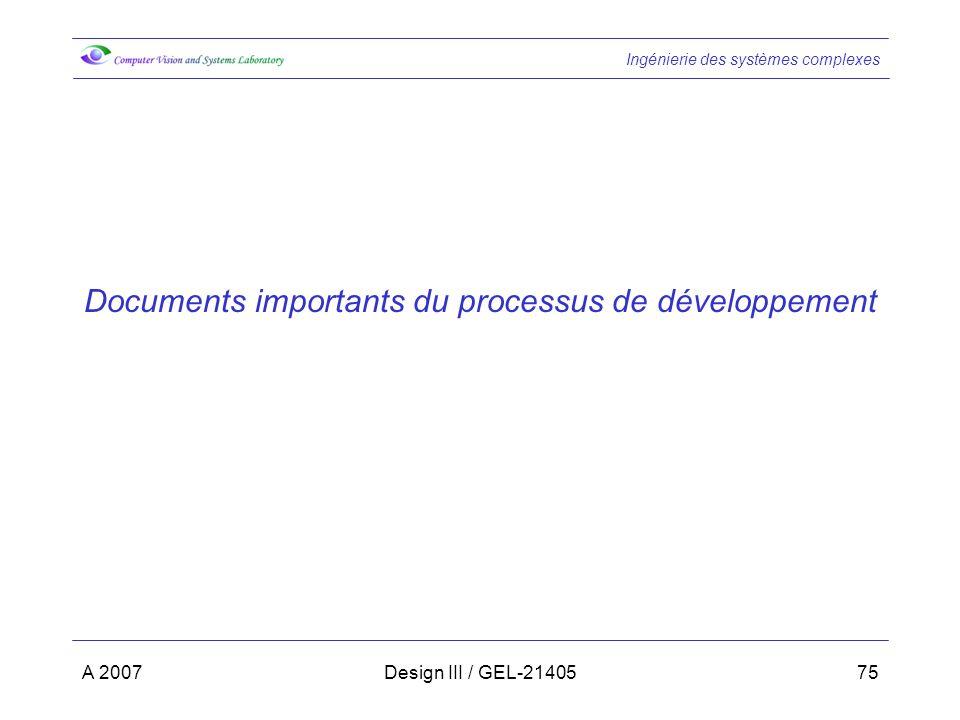 Ingénierie des systèmes complexes A 2007Design III / GEL-2140575 Documents importants du processus de développement