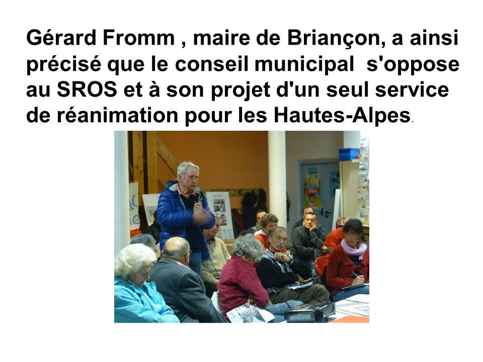 Gérard Fromm, maire de Briançon, a ainsi précisé que le conseil municipal s oppose au SROS et à son projet d un seul service de réanimation pour les Hautes-Alpes.