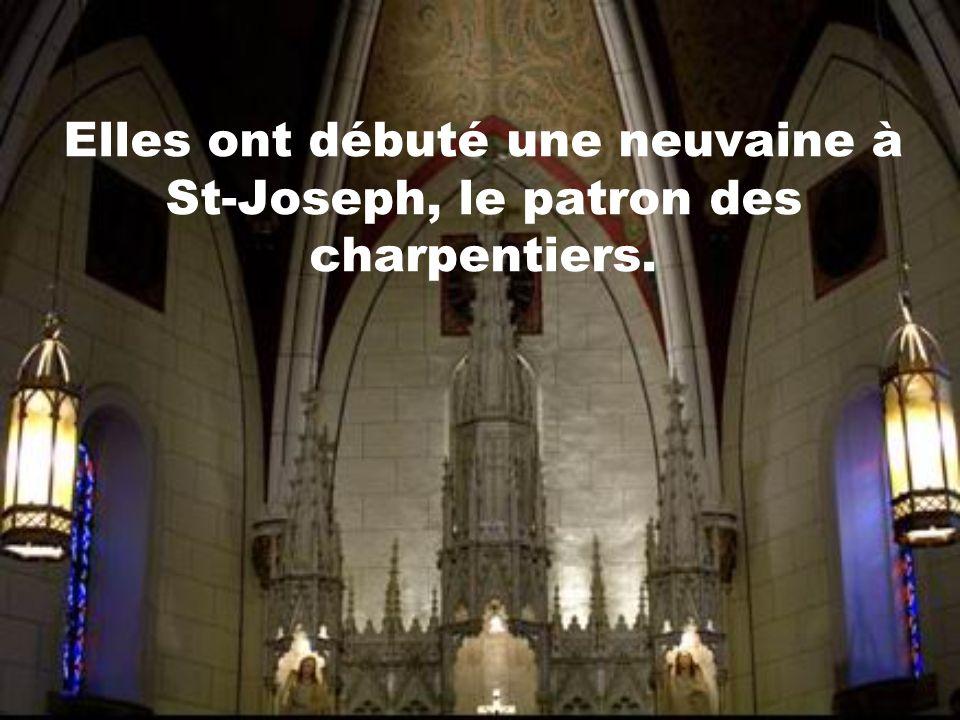 Elles ont débuté une neuvaine à St-Joseph, le patron des charpentiers.