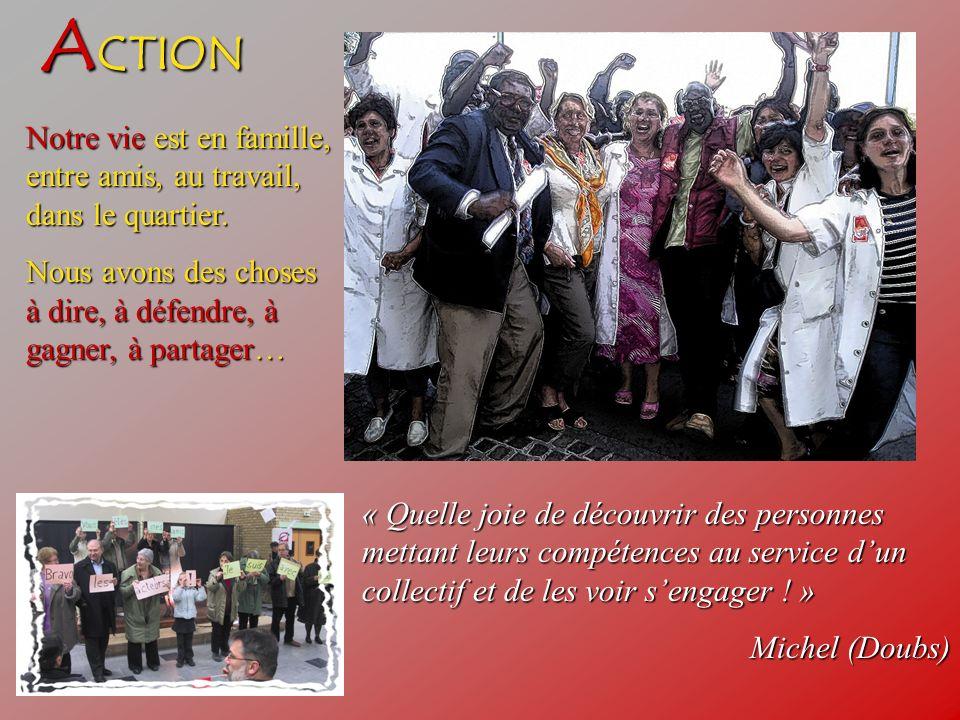 A CTION Notre vie est en famille, entre amis, au travail, dans le quartier. Nous avons des choses à dire, à défendre, à gagner, à partager… « Quelle j